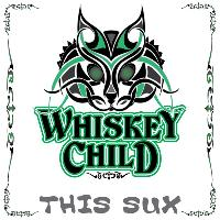 Whiskey Child - This Sux