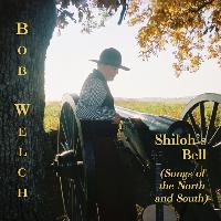 Bob Welch - Shiloh's Bell (Songs of the North and South)
