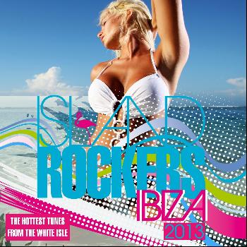 Various Artists - Island Rockers IBIZA 2013 (The Hottest Tunes From the White Isle)