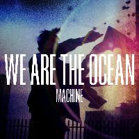 We Are The Ocean - Machine