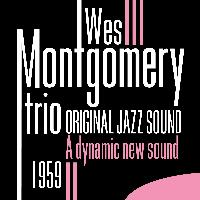 Wes Montgomery Trio - Original Jazz Sound: A Dynamic New Sound