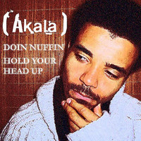 Akala - Doin Nuffin/Hold Your Head Up (Explicit)