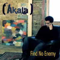 Akala - Find No Enemy