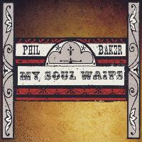 Phil Baker - My Soul Waits