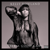 Kelly Rowland - Talk A Good Game (Deluxe Edition [Explicit])