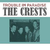 The Crests - Trouble in Paradise