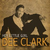 Dee Clark - Hey Little Girl
