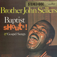 Brother John Sellers - Baptist Shouts and Gospel Songs