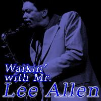 Lee Allen - Walkin' with Mr. Lee Allen