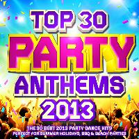Party DJ Rockerz - Top 30 Party Anthems 2013 - The 30 Best 2013 Party Dance Hits - Perfect for Summer Holidays, BBQ & Beach Parties