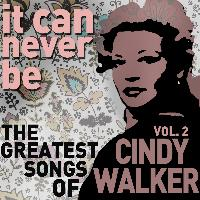 Cindy Walker - It Can Never Be: The Greatest Songs of Cindy Walker - Live on the Radio Vol. 2