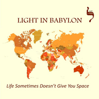 Light In Babylon - Life Sometimes Doesn't Give You Space