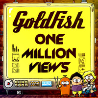 Goldfish - One Million Views