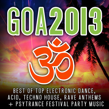 Various Artists - Goa 2013 - Best of Top Electronic Dance, Acid, Techno, House, Rave Anthems, Psytrance Festival