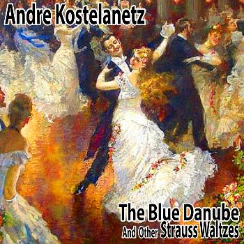Andre Kostelanetz - The Blue Danube and Other Strauss Waltzes