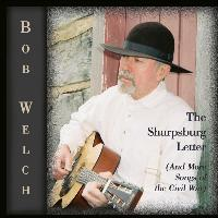Bob Welch - The Sharpsburg Letter (And More Songs of the Civil War)