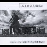 Bobby Messano - That's Why I Don't Sing the Blues