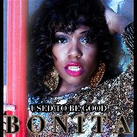 "Bonita - ""Use to Be Good"""