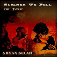 Shyan Selah - Summer We Fell in Luv