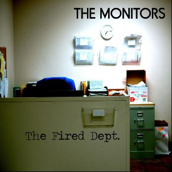 The Monitors - The Fired Dept.