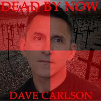Dave Carlson - Dead By Now