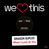 Dragon Suplex - When I Look At You