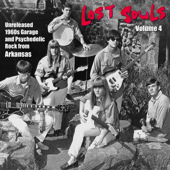 Various Artists - Lost Souls, Vol. 4: Unreleased 1960s Garage and Psychedelic Rock from Arkansas