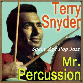 Terry Snyder - Space Age Pop Jazz, Mr. Percussion