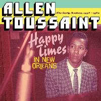 Allen Toussaint - Happy Times in New Orleans. The Early Sessions, 1958 - 1960