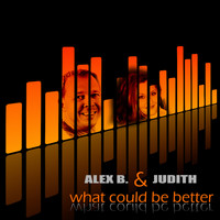 Alex B. & Judith - What Could Be Better