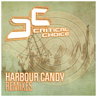 Critical Choice - Harbour Candy (Remixes)