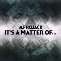 Afrojack - It's A Matter Of...