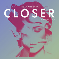 Tegan And Sara - Closer Remixed - Vol. 2