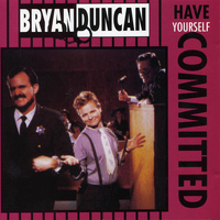 Bryan Duncan - Have Yourself Committed