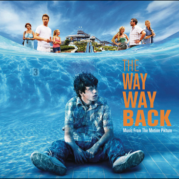 The Way Way Back (Motion Picture Soundtrack) - The Way Way Back - Music From The Motion Picture