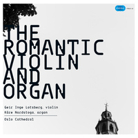 Geir Inge Lotsberg & Kåre Nordstoga - The Romantic Violin and Organ