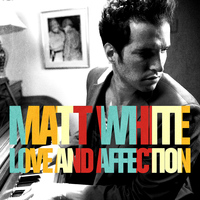 Matt White - Love and Affection