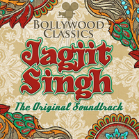 Jagjit Singh - Bollywood Classics - Jagjit Singh (The Original Soundtrack)