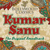 Kumar Sanu - Bollywood Classics - Kumar Sanu (The Original Soundtrack)