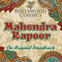 Mahendra Kapoor - Bollywood Classics - Mahendra Kapoor (The Original Soundtrack)