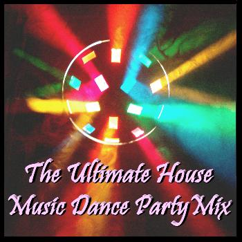 Various Artists - The Ultimate House Music Dance Party Mix