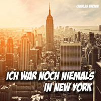 Charles Brown - Ich war noch niemals in New York
