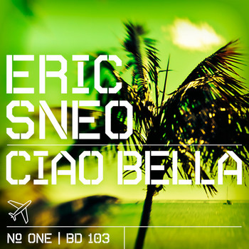 Eric Sneo - Ciao Bella (Part One)
