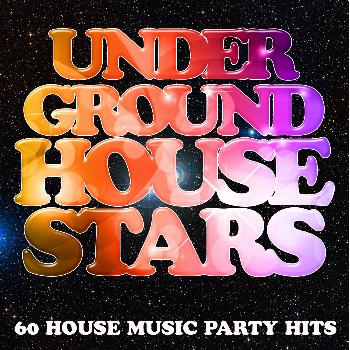 Various Artists - Underground House Stars: 60 House Music Party Hits