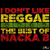 Macka B - I Don't Like Reggae: The Best of Macka B