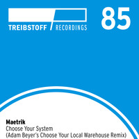 "Maetrik - Choose Your System (Adam Beyer's ""Choose Your Local Warehouse"" Remix)"