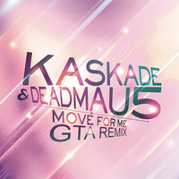 Kaskade & Deadmau5 - Move for Me (GTA Remix)