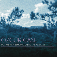 Özgür Can - Put Me in a Box and Label the Remixes