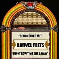 Narvel Felts - Reconsider Me / Funny How Time Slips Away