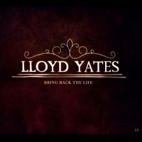 Lloyd Yates - Bring Back the Life